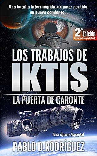 Los Trabajos de Iktis: La puerta de Caronte - Una Ópera Espacial - Versión Revisada y Actualizada. par  Pablo Daniel Rodriguez Sanchez