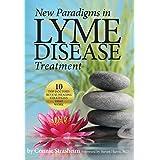 New Paradigms in Lyme Disease Treatment: 10 Top Doctors Reveal Healing Strategies That Work