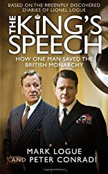 The King's Speech: Based on the Recently Discovered Diaries of Lionel Logue by Mark Logue (2010-11-25)