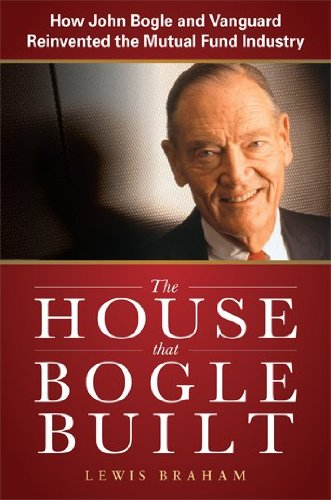 the-house-that-bogle-built-how-john-bogle-and-vanguard-reinvented-the-mutual-fund-industry-business-