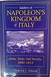 Soldiers Of Napoleon's Kingdom Of Italy: Army, State And Society, 1800-1815: Army, State and Society, 1800-15 (History & Warfare)