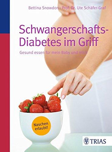 Schwangerschafts-Diabetes im Griff: Gesund essen für mein Baby und mich (Schwangerschaft Rezept-buch)