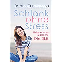 Schlank ohne Stress: Nebennieren in Balance - Die Diät (German Edition)