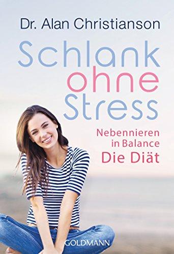 Schlank ohne Stress: Nebennieren in Balance - Die Diät -