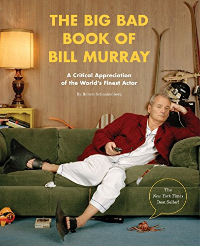 The Big Bad Book of Bill Murray: A Critical Appreciation of the World\'s Finest Actor