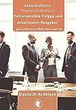 Arbeits- und Ausbildungs-Knigge Deutsch-Arabisch: Tipps für Berufskarriere in Deutschland