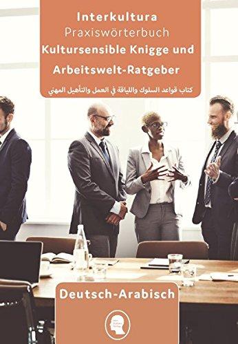 Arbeits- und Ausbildungs-Knigge Deutsch-Arabisch: Tipps für Berufskarriere in Deutschland (Arbeits- und Ausbildungs-Knigge / Berufskarriere in fünf Sprachen)