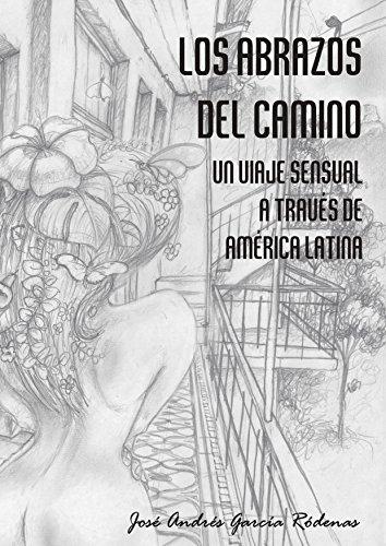 los-abrazos-del-camino-un-viaje-sensual-a-traves-de-america-latina-spanish-edition