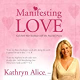 Manifesting Love: Call Forth Your Soulmate