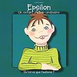 Epsilon, un enfant extra-ordinaire - Qu'est-ce que l'autisme ?