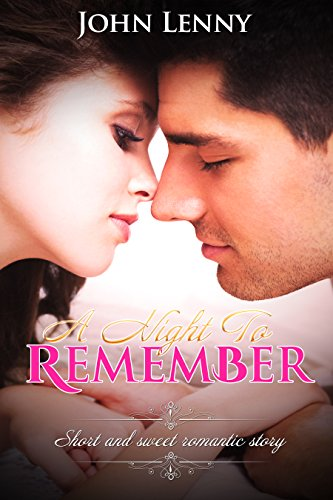 Romance a night to remember short romance story ebook john romance a night to remember short romance story by lenny john fandeluxe Document
