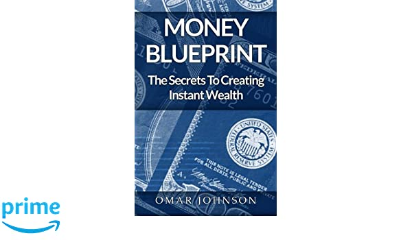 Money blueprint the secrets to creating instant wealth amazon money blueprint the secrets to creating instant wealth amazon omar johnson 9781490480909 books malvernweather Images