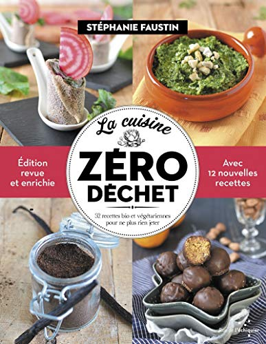 La cuisine zéro déchet - 52 recettes bio et végétariennes pour ne plus rien jeter