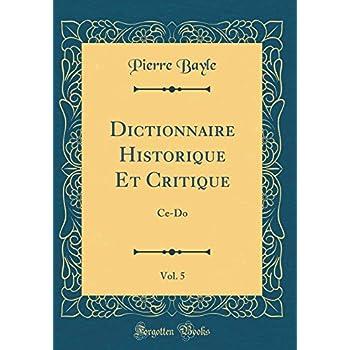 Dictionnaire Historique Et Critique, Vol. 5: Ce-Do (Classic Reprint)
