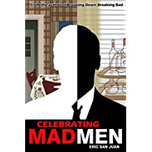 Celebrating Mad Men: Your Unofficial Guide to What Makes the Show and Its Characters Tick (English Edition)