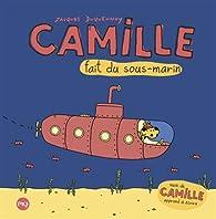 Camille fait du sous-marin + Camille apprend à écrire par Jacques Duquennoy