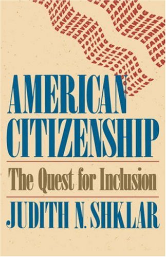 American Citizenship: The Quest for Inclusion (Tanner Lectures on Human Values) (The Tanner Lectures on Human Values)