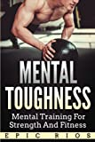 Mental Toughness: Mental Training for Strength and Fitness