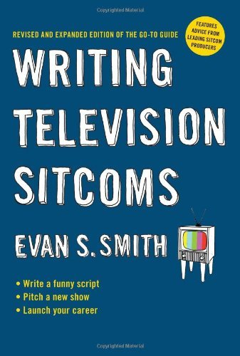Writing Television Sitcoms: Revised and Expanded Edition of the Go-to Guide by Evan S. Smith (2009-12-01) par Evan S. Smith