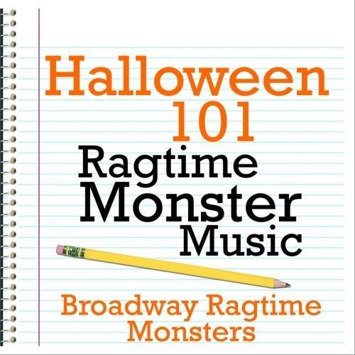 Halloween 101 - Ragtime Monster Music by Broadway Ragtime Monsters