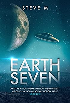 Earth Seven: And the History Department at the University of Centrum Kath - a Science Fiction Satire (Book 1) (English Edition)