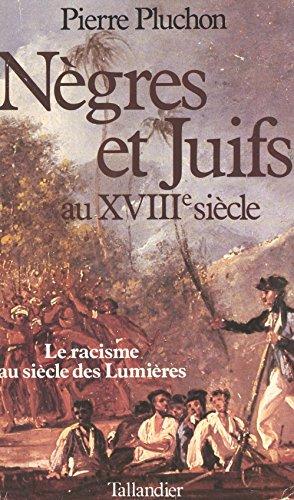 Nègres et juifs au XVIIIe siècle : le racisme au siècle des Lumières par Pierre Pluchon