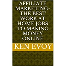 Affiliate Marketing-The Best Work at Home Jobs to Making Money Online (English Edition)