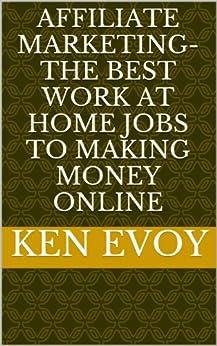 Affiliate Marketing-The Best Work at Home Jobs to Making Money Online (English Edition) von [Evoy, Ken]
