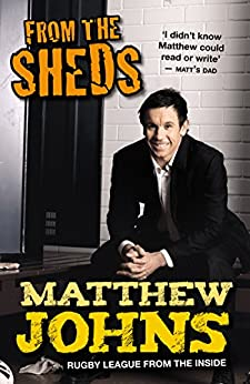 From The Sheds: Tales Of A Rugby League Life and Other Tales from a Rugby League Life by [Johns, Matthew]