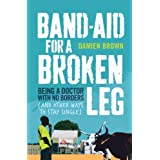 Band-Aid for a Broken Leg: Being a Doctor with No Borders