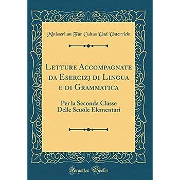 Letture Accompagnate Da Esercizj Di Lingua E Di Grammatica: Per La Seconda Classe Delle Scuóle Elementari (Classic Reprint)