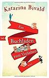 Ein Buchladen zum Verlieben: Roman von Katarina Bivald