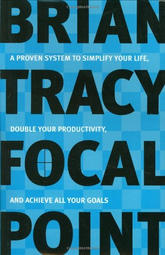 Focal Point - A Proven System To Simplify Your Life, Double Your by Brian,Tracy