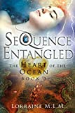 SeQuence Entangled: A Young Adult Fantasy Romance (The Heart of the Ocean Series Book 3)