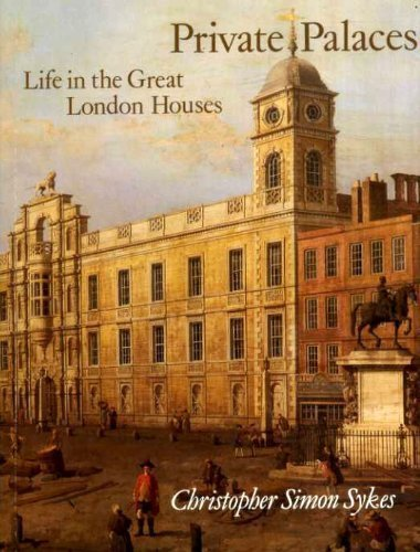 Private Palaces: Life in the Great London Houses by Christopher Simon Sykes (1989-08-10)