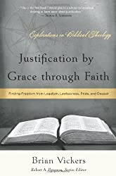 Justification by Grace Through Faith: Finding Freedom from Legalism, Lawlessness, Pride, and Despair (Explorations in Biblical Theology) by Brian Vickers (2013-04-15)