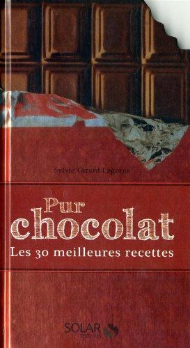 Pur chocolat : Les 30 meilleures recettes par Sylvie Girard-Lagorce, Caline Fourcade