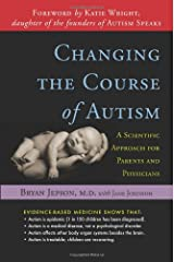Changing the Course of Autism: A Scientific Approach to Treating Your Autistic Child: A Scientific Approach for Parents and Physicians Paperback
