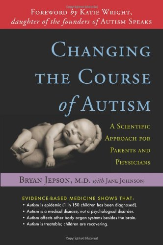 Changing the Course of Autism: A Scientific Approach for Parents & Physicians: A Scientific Approach for Parents and Physicians por Bryan Jepson