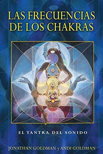 LAS Frecuencias De Los Chakras: El Tantra Del Sonido por Jonathan Goldman