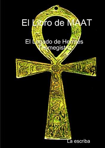 El Libro de Maat- El Legado de Hermes Trimegistro por La escriba