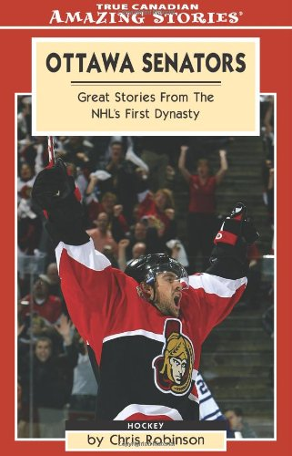 Ottawa Senators: Great Stories from the Nhl's First Dynasty (Amazing Stories) por Roy MacGregor