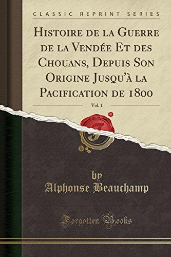 Histoire de la Guerre de la Vendee Et Des Chouans, Depuis Son Origine Jusqu'a La Pacification de 1800, Vol. 1 (Classic Reprint)
