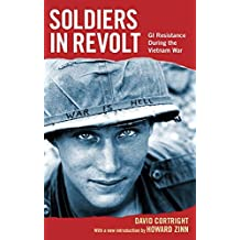 SOLDIERS IN REVOLT : GI Resistance during the Vietnam War