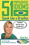 51 Portuguese Idioms - Speak Like a Brazilian - Book 1: Volume 1
