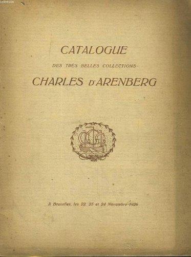 CATALOGUE DE TRES BELLES COLLECTIONS AYANT APPARTENU A LA PRINCESSE CHARLES D'ARENBERG. TABLEAUX ANCIENS, CUIVRES ET CRISTAUX, PORCELAINES DE CHINE, DU JAPON ET EUROPEENNES... par COLLECTIF