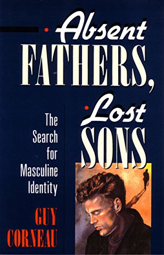 Absent Fathers, Lost Sons: The Search for Masculine Identity (C. G. Jung Foundation Books) por Guy Corneau