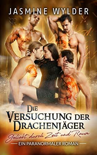 Die Versuchung der Drachenjäger: Ein paranormaler Roman (Geliebt durch Zeit und Raum 6)