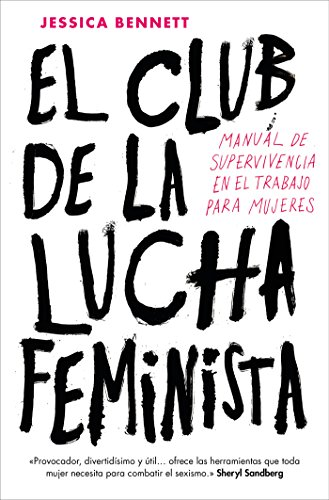 El club de la lucha feminist / Feminist Fight Club: Manual de la supervivencia en el trabajo para mujeres / Manual of Survival for Womaen at Work