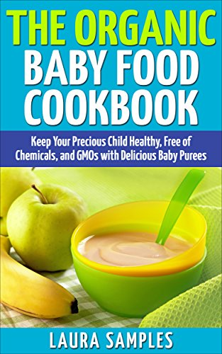 The organic baby food cookbook keep your precious child healthy the organic baby food cookbook keep your precious child healthy free of chemicals forumfinder Image collections